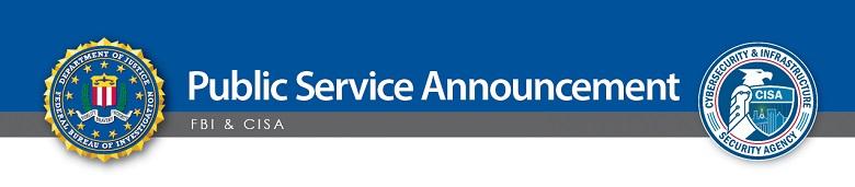 FBI & CISA Public Service Announcement