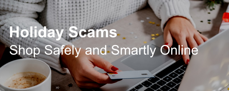 Holiday Scams - Shop Safely and Smartly Online